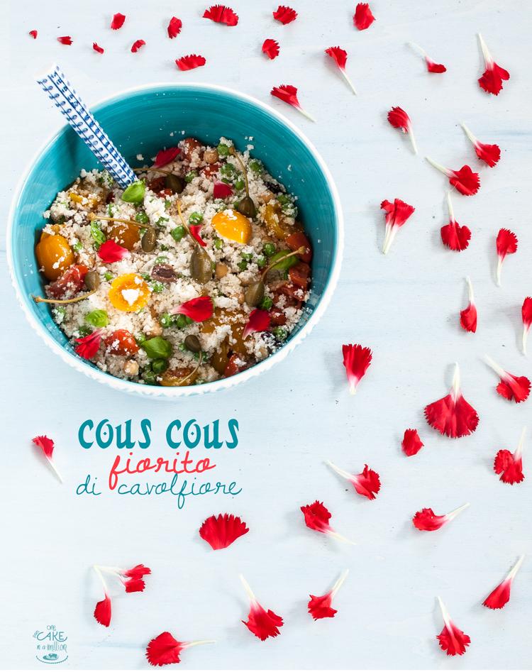 cous cous, cavolfiore, garofani, fiori eduli, cucunci, olive taggiasche, pisellini, datterino giallo, ciliegino,ceci, easy